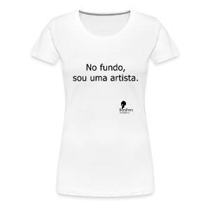 No fundo, sou uma artista. - Women's Premium T-Shirt