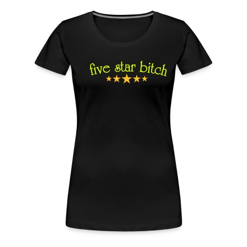 5* Bitch - Women's Premium T-Shirt