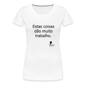Estas coisas dão muito trabalho. - Women's Premium T-Shirt