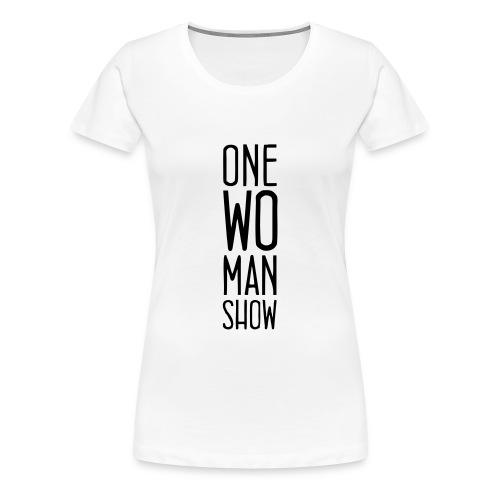 One woman show - Frauen Premium T-Shirt