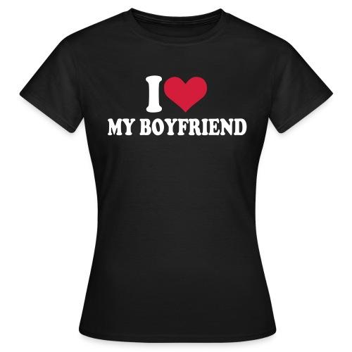 I love my boy friend - T-shirt Femme