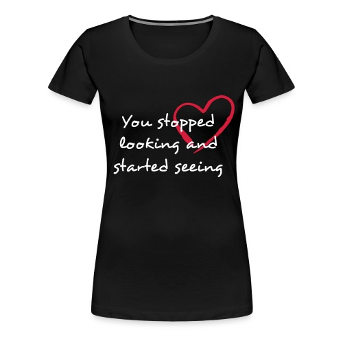 You stopped looking and started seeing - Premium-T-shirt dam