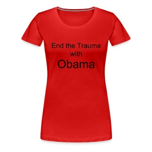 End the Trauma with Obama - Women's Premium T-Shirt