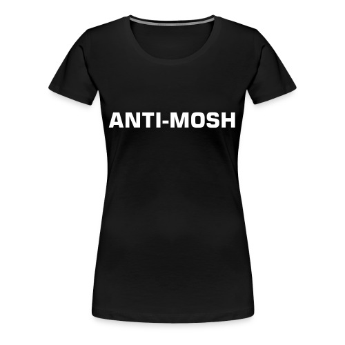 ANTI-MOSH - Women's Premium T-Shirt