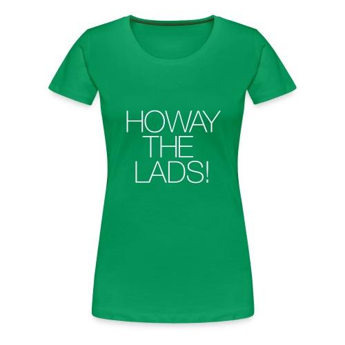 Howay the lads! - Women's Premium T-Shirt