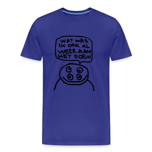 Wat was ik ook alweer aan het doen? - Mannen Premium T-shirt