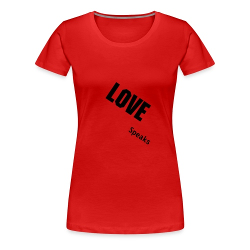 Love speaks - Women's Premium T-Shirt