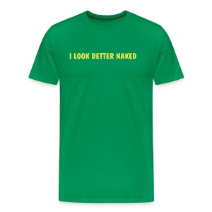 I look better Naked - Men's Premium T-Shirt