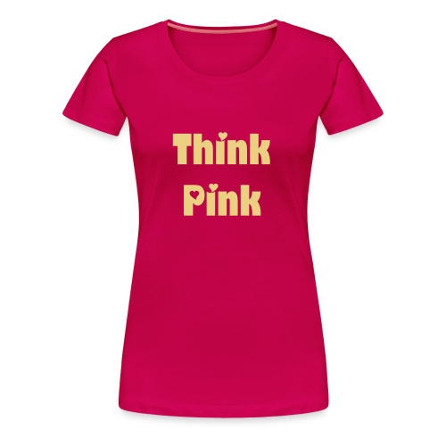 Shirt-pink Think Pink - Frauen Premium T-Shirt