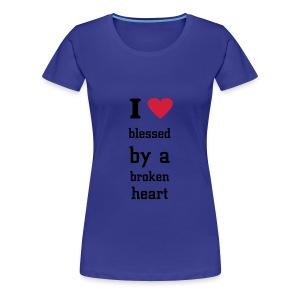 i love blessed  by a broken heart - Vrouwen Premium T-shirt
