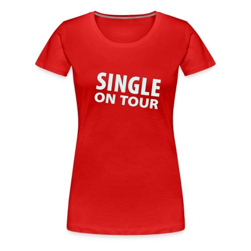 Single on tour ;) - Premium T-skjorte for kvinner