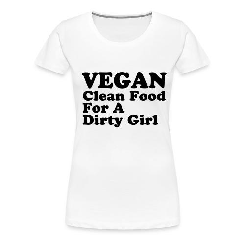 Vegan clean food for a dirty girl - Women's Premium T-Shirt