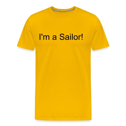 I'm a Sailor! Classic Tee  - Men's Premium T-Shirt