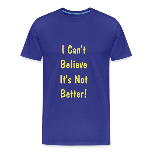I Can't believe it's not better! - Men's Premium T-Shirt