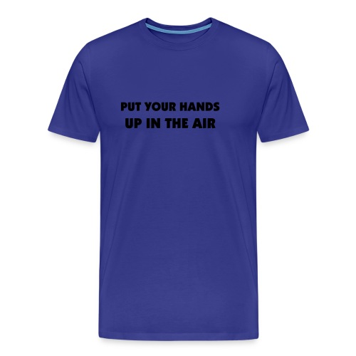 Put Yours hands up in the air - Camiseta premium hombre