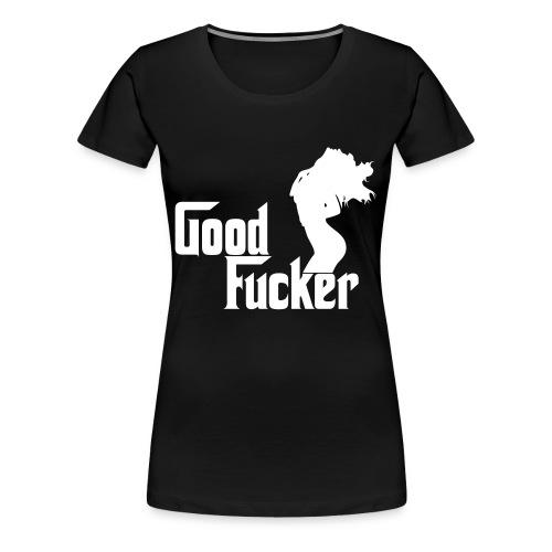 Good F**ker - Women's Premium T-Shirt