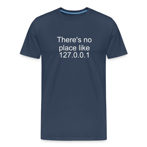 There's no place like 127.0.0.1 T-Shirt. - Men's Premium T-Shirt