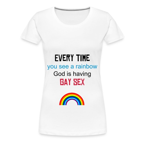 Every time you see a rainbow - Women's Premium T-Shirt