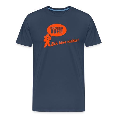 Die Pflicht ruft! Ich höre nichts! - Männer Premium T-Shirt