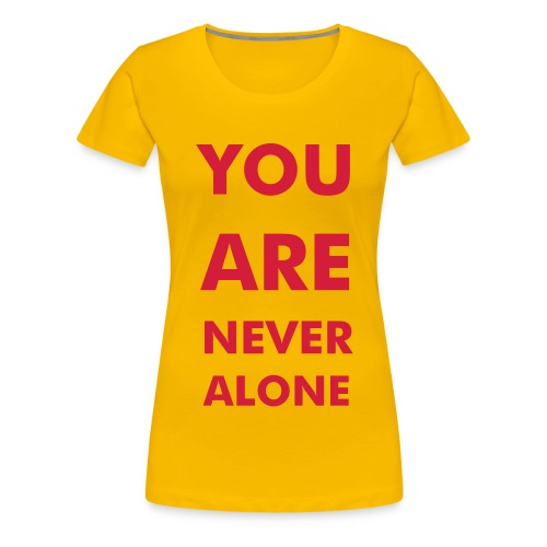 you are never alone - Frauen Premium T-Shirt