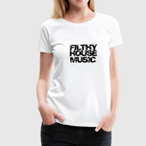 White Filthy House Music Women's Tees - Women's Premium T-Shirt