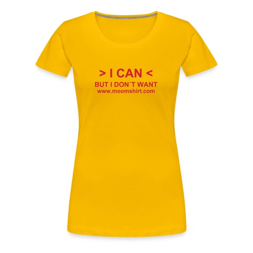 I Can but Idon´t want - Camiseta premium mujer