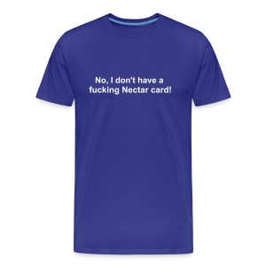 No, I don't have a fucking nectar card! - Men's Premium T-Shirt