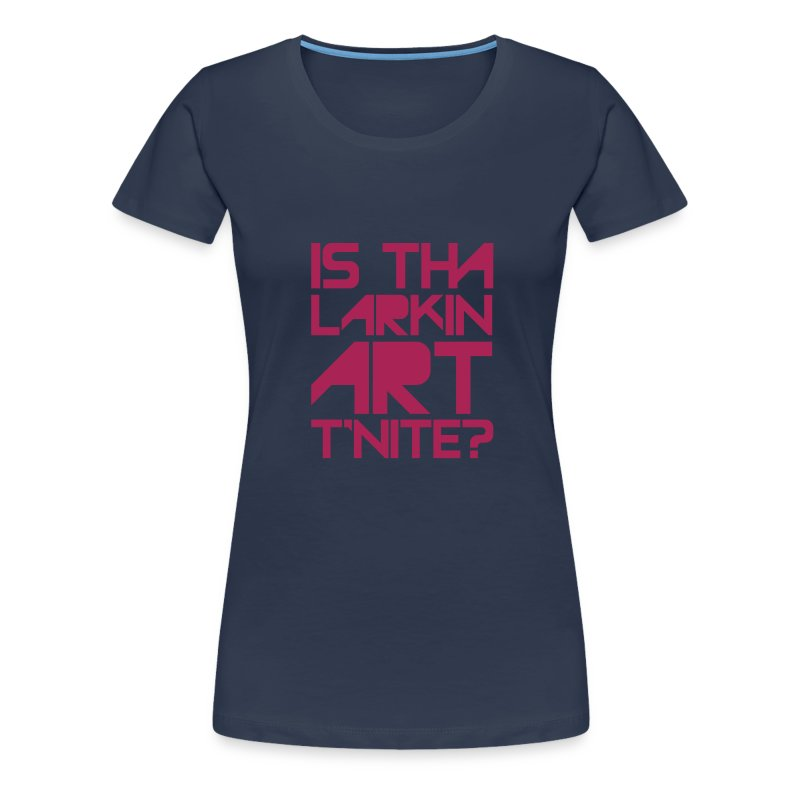 is that larkin art r'nite - Women's Premium T-Shirt