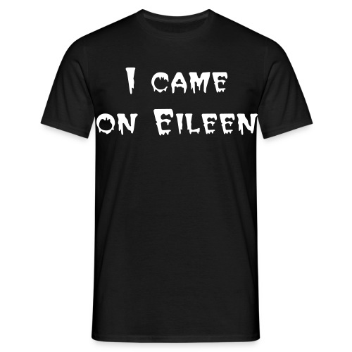 I came on Eileen - Men's T-Shirt