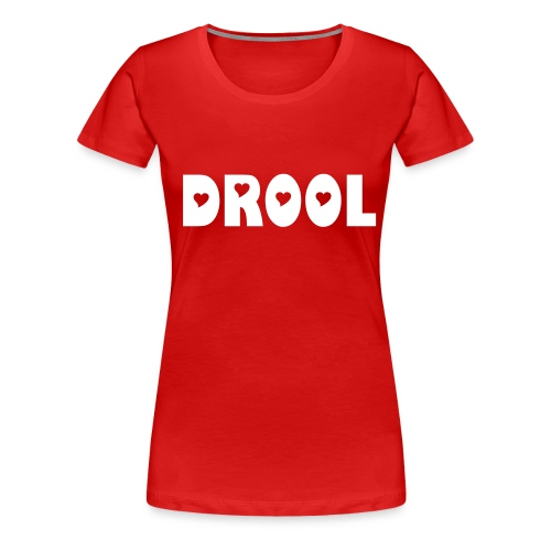Drool - Women Statement T-Shirt - Women's Premium T-Shirt