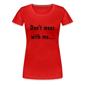 Don't mess... - Women's Premium T-Shirt