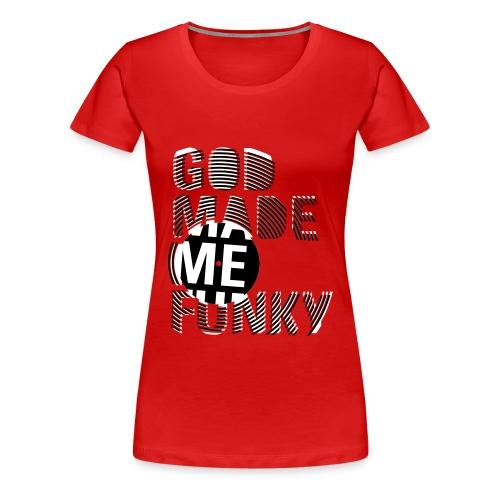God Made Me Funky (WOMEN) - Camiseta premium mujer