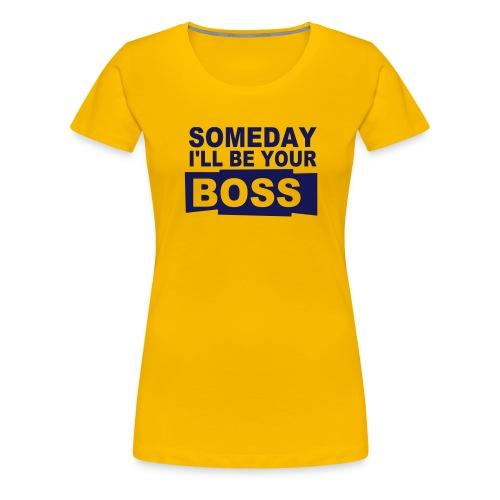 I'll be your boss! (Female) - Frauen Premium T-Shirt