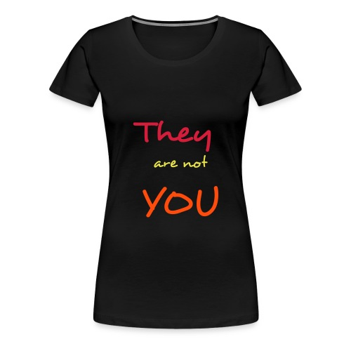 they are not you - Premium-T-shirt dam