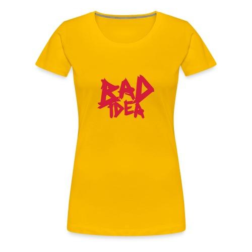 Bad Idea - Women's Premium T-Shirt