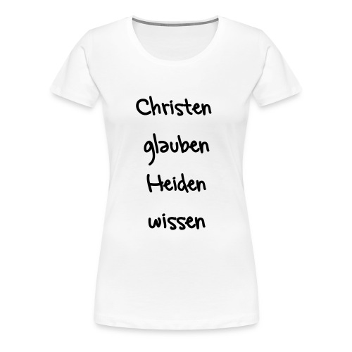 Christen glauben Girly - Frauen Premium T-Shirt
