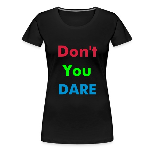 Dont You Dare - Women's Premium T-Shirt