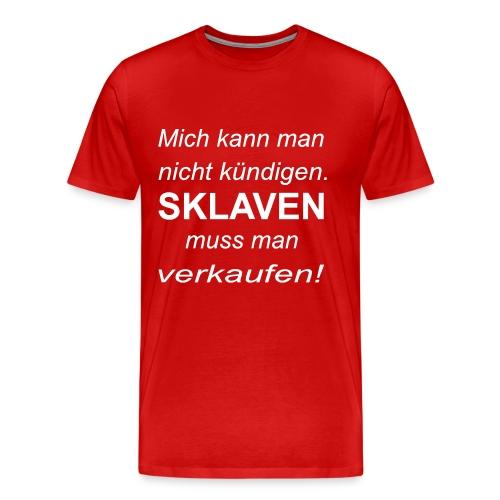 ...Sklaven muss man verkaufen! - Männer Premium T-Shirt