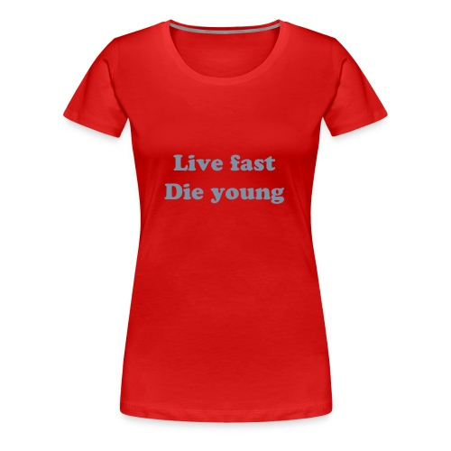 Live fast, Die young (silver) - Women's Premium T-Shirt