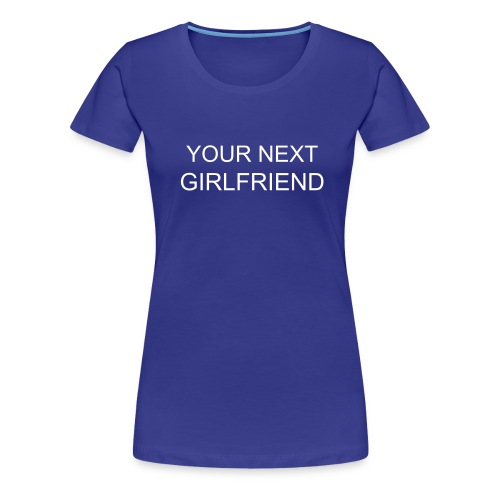 Girlfriend - Frauen Premium T-Shirt