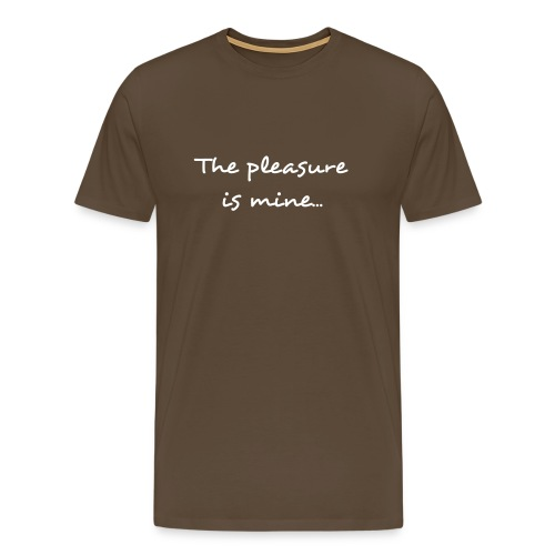 The pleasure is mine... - Men's Premium T-Shirt