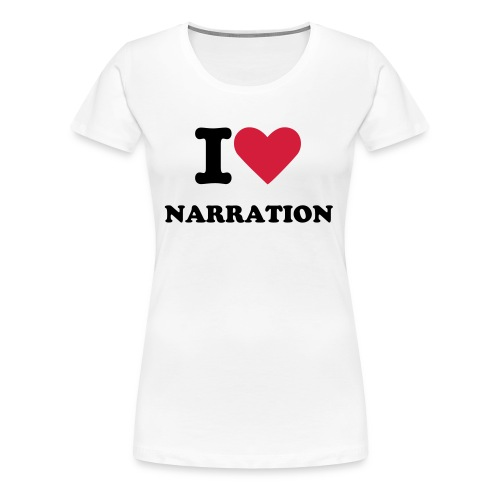 I Love Narration T-Shirt - Women's Premium T-Shirt