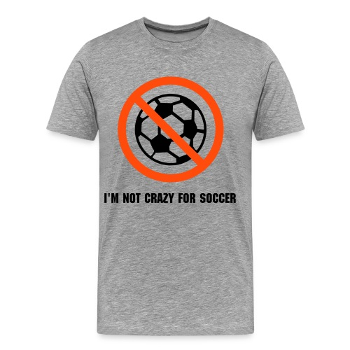 NOT crazy for soccer - Maglietta Premium da uomo