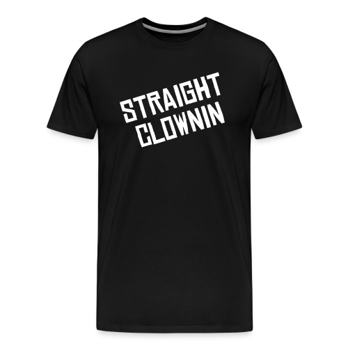 straight clownin - Men's Premium T-Shirt