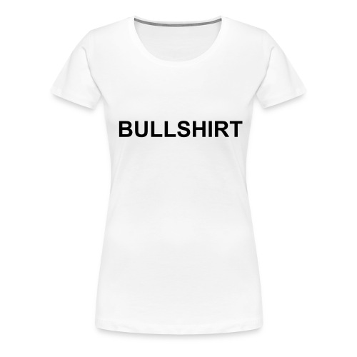 Bullshirt! Lenny had a T-shirt like this in one simpsons episode(it didn't look the same but the text is the same anyhow - Women's Premium T-Shirt