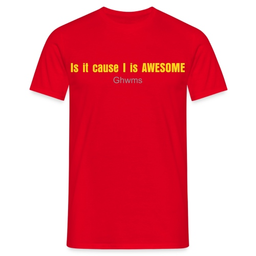 Is it cause I is Awesome (Male) - Men's T-Shirt