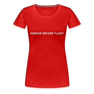 Girlie mit Namen auf Rückseite - REMOVE BEFORE FLIGHT - Frauen Premium T-Shirt