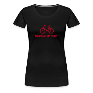 What high gas prices? - Frauen Premium T-Shirt