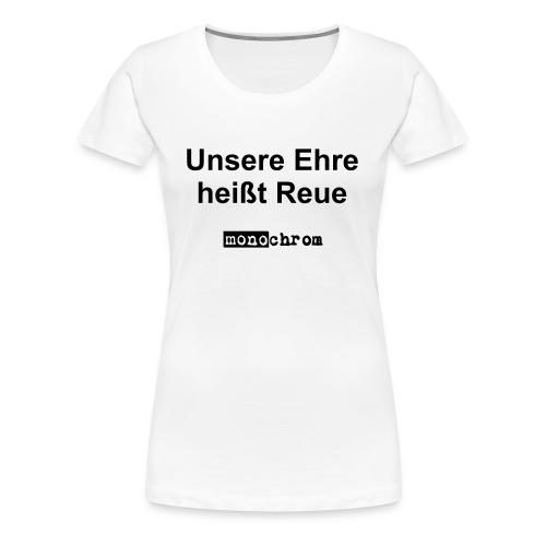 Unsere Ehre heißt Reue - wmn - Women's Premium T-Shirt