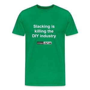 Slacking is killing the DIY industry - Men's Premium T-Shirt
